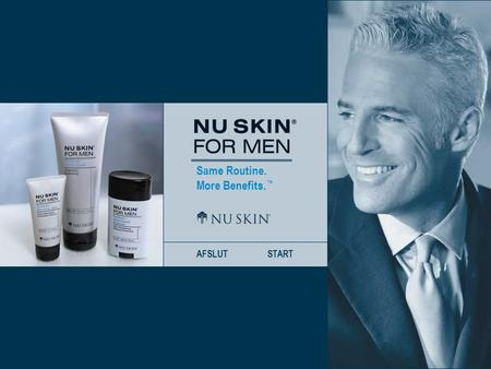 Same Routine. More Benefits. ™ AFSLUTSTART. Same Routine. More Benefits. ™ TILBAGEFREM HJEM Vi præsenterer Nu Skin ® For Men Dividends ™ Shave CreamDividends.