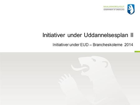 Initiativer under Uddannelsesplan II Initiativer under EUD – Brancheskolerne 2014.