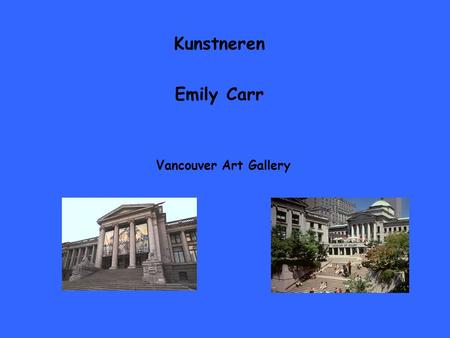 "Kunstneren Emily Carr Vancouver Art Gallery. Emily Carr - People said, ""Explain the pictures"" But how can one explain spirit?"