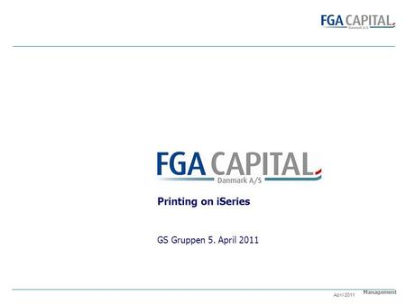 Management April 2011 Printing on iSeries GS Gruppen 5. April 2011.