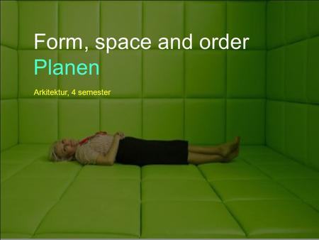 Form, space and order Planen Arkitektur, 4 semester.
