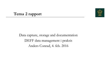 Tema 2 rapport Data capture, storage and documentation DEFF data management i praksis Anders Conrad, 4. feb