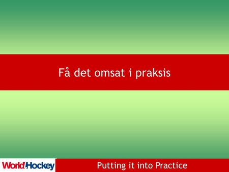 Putting it into Practice Få det omsat i praksis. Putting it into Practice Få det omsat i praksis Arrangementer Modificerede spil.
