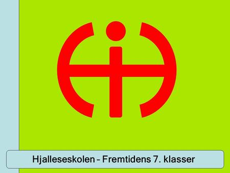 Hjalleseskolen – Fremtidens 7. klasser. Global linien & Innovations linien.