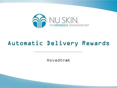 Automatic Delivery Rewards Hovedtræk. Automatic Delivery Rewards •ADR eller Automatic Delivery Rewards er et program, hvor en distributør eller kunde.