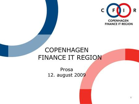 1 COPENHAGEN FINANCE IT REGION Prosa 12. august 2009.