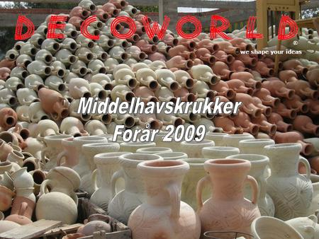 ® - we shape your ideas Middelhavskrukker Forår 2009.