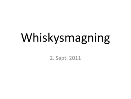 Whiskysmagning 2. Sept. 2011. I aften skal vi koncentrere os om Highland.