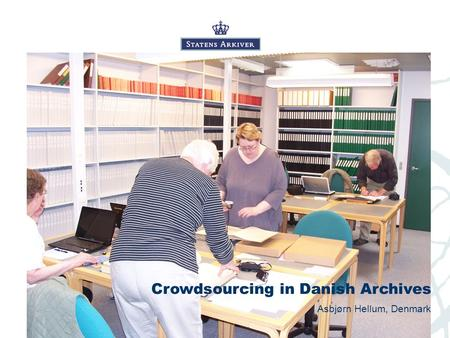 Crowdsourcing in Danish Archives Asbjørn Hellum, Denmark.