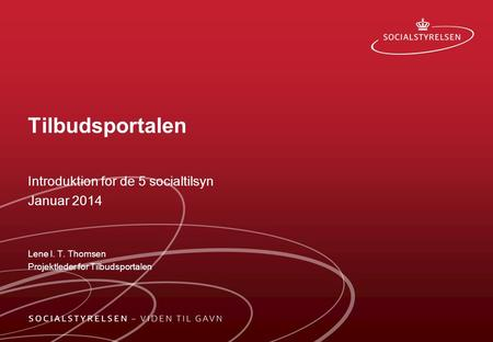 Tilbudsportalen Introduktion for de 5 socialtilsyn Januar 2014