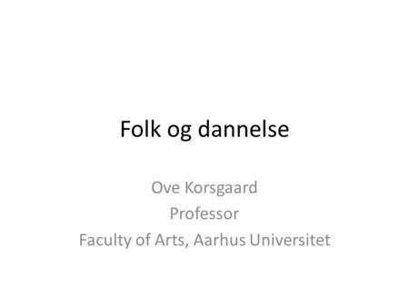 Ove Korsgaard Professor Faculty of Arts, Aarhus Universitet
