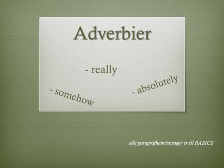 Adverbier - really - absolutely - somehow