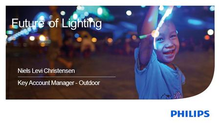 Niels Levi Christensen Key Account Manager - Outdoor Future of Lighting.