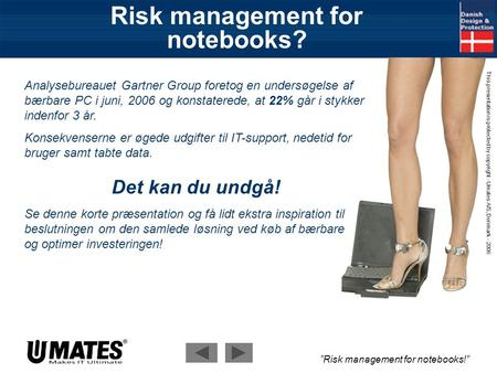 """Risk management for notebooks!"" This presentation is protected by copyright - Umates A/S, Denmark - 2006 Risk management for notebooks? Analysebureauet."
