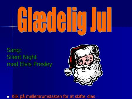 Sang: Silent Night med Elvis Presley  Klik på mellemrumstasten for at skifte dias.