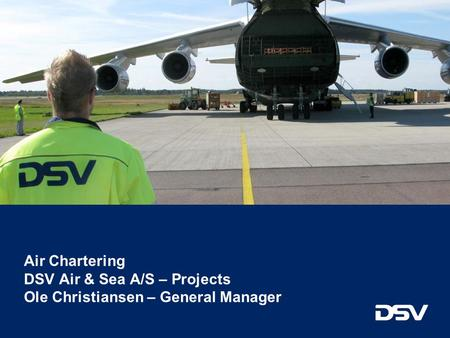 Q3 2010 Air Chartering DSV Air & Sea A/S – Projects Ole Christiansen – General Manager.
