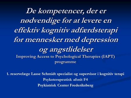 De kompetencer, der er nødvendige for at levere en effektiv kognitiv adfærdsterapi for mennesker med depression og angstlidelser Improving Access to Psychological.