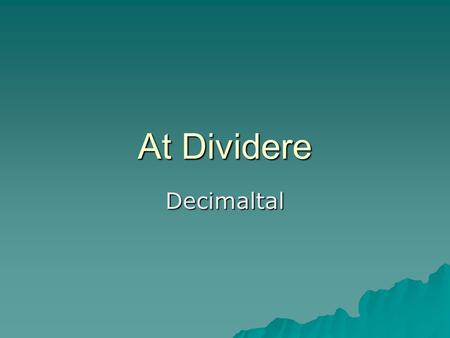 At Dividere Decimaltal.