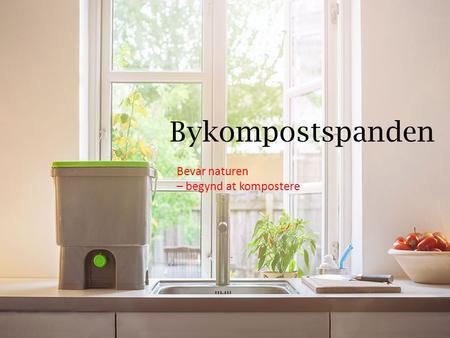 Bevar naturen – begynd at kompostere Bykompostspanden.