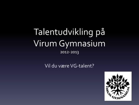 Talentudvikling på Virum Gymnasium 2012-2013 Vil du være VG-talent?