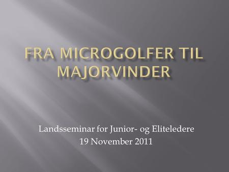 Landsseminar for Junior- og Eliteledere 19 November 2011.