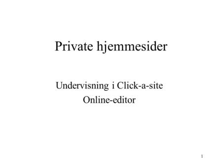 1 Private hjemmesider Undervisning i Click-a-site Online-editor.