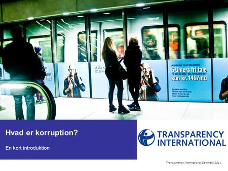 Hvad er korruption? En kort introduktion Transparency International Danmark 2011.
