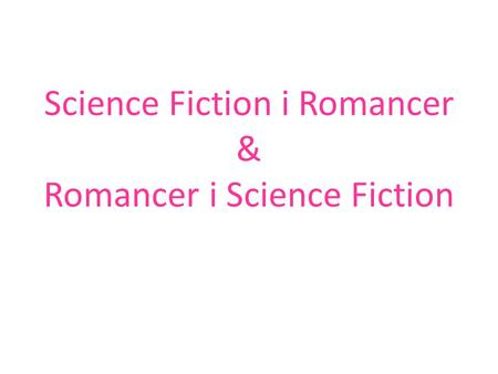 Science Fiction i Romancer & Romancer i Science Fiction.