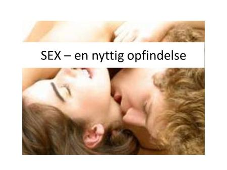 SEX – en nyttig opfindelse