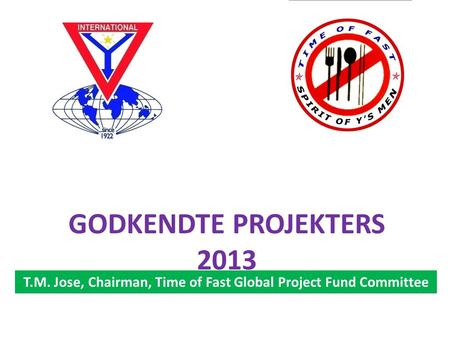 T.M. Jose, Chairman, Time of Fast Global Project Fund Committee GODKENDTE PROJEKTERS 2013.