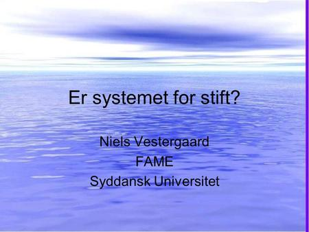 Er systemet for stift? Niels Vestergaard FAME Syddansk Universitet.