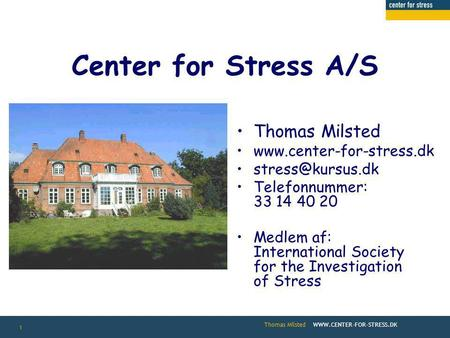 Thomas Milsted  1 Center for Stress A/S •Thomas Milsted •www.center-for-stress.dk •Telefonnummer: 33 14 40 20.