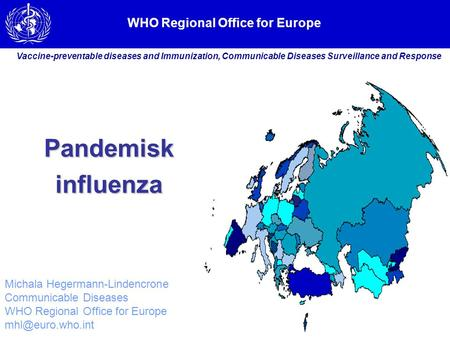 WHO Regional Office for Europe Vaccine-preventable diseases and Immunization, Communicable Diseases Surveillance and Response Michala Hegermann-Lindencrone.