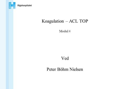 Koagulation – ACL TOP Modul 4 Ved Peter Böhm Nielsen