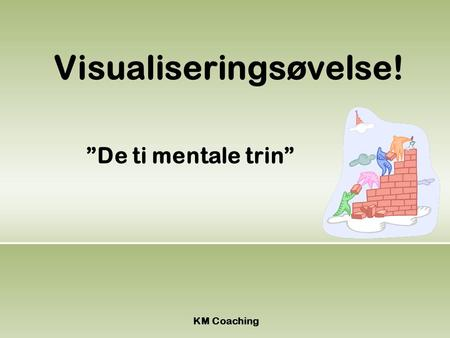 "KM Coaching ""De ti mentale trin"" Visualiseringsøvelse!"