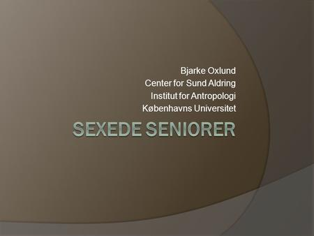 Sexede seniorer Bjarke Oxlund Center for Sund Aldring