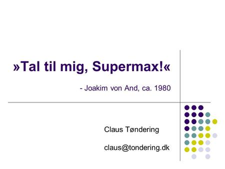 »Tal til mig, Supermax!« - Joakim von And, ca. 1980
