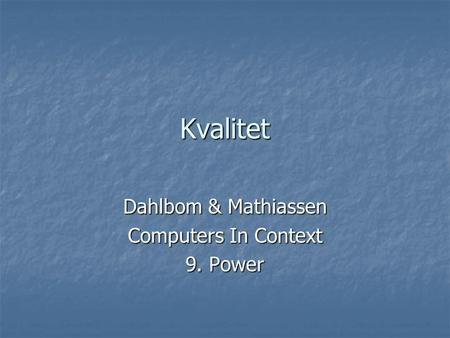 Kvalitet Dahlbom & Mathiassen Computers In Context 9. Power.