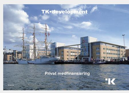 TK•development 1 Privat medfinansiering 25.04.05.