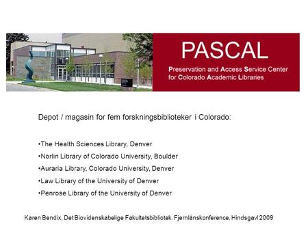 Depot / magasin for fem forskningsbiblioteker i Colorado: •The Health Sciences Library, Denver •Norlin Library of Colorado University, Boulder •Auraria.