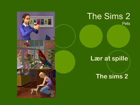 The Sims 2 Pets Lær at spille The sims 2.