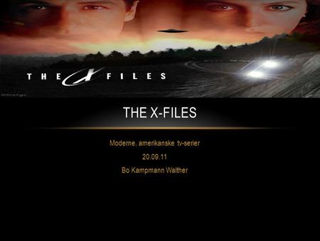 Moderne, amerikanske tv-serier 20.09.11 Bo Kampmann Walther THE X-FILES.