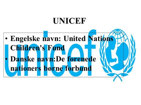 UNICEF Engelske navn: United Nations Children's Fund