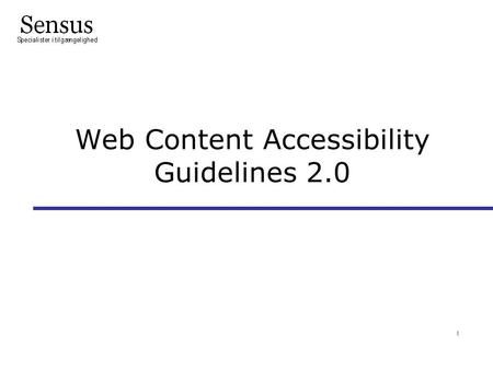Web Content Accessibility Guidelines 2.0 l. Net-dokumenter •Web Content Accessibility Guidelines: