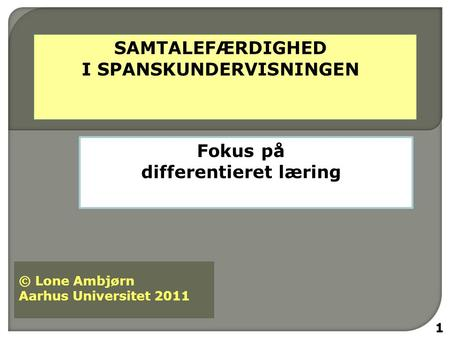 Fokus på differentieret læring 1 © Lone Ambjørn Aarhus Universitet 2011.