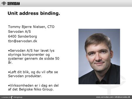 Unit address binding. Tommy Bjerre Nielsen, CTO Servodan A/S