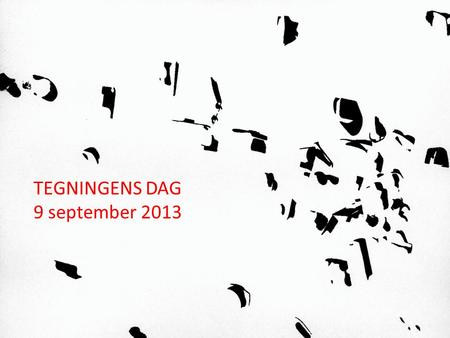TEGNINGENS DAG 9 september 2013.