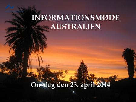 INFORMATIONSMØDE AUSTRALIEN Onsdag den 23. april 2014.