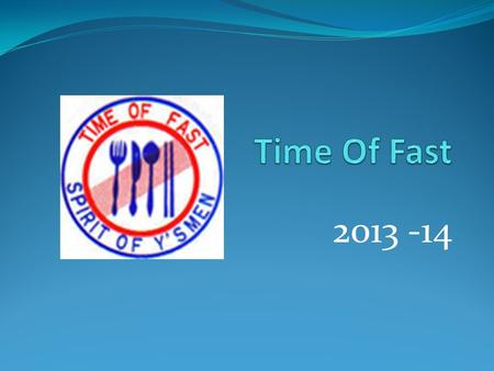 Time Of Fast 2013 -14.
