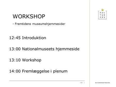 Side1 WORKSHOP - Fremtidens museumshjemmesider 12:45 Introduktion 13:00 Nationalmuseets hjemmeside 13:10 Workshop 14:00 Fremlæggelse i plenum.